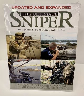 The Ultimate Sniper: An Advanced Training Manual for Military and Police Snipers. John L. Plaster
