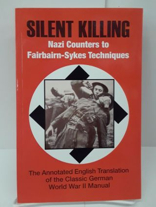 Silent Killing: Nazi Counters to Fairbairn-Sykes Techniques. Phil Matthews