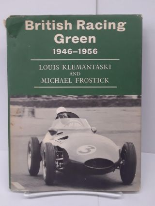 British Racing Green: 1946-1956. Louis Klemantaski