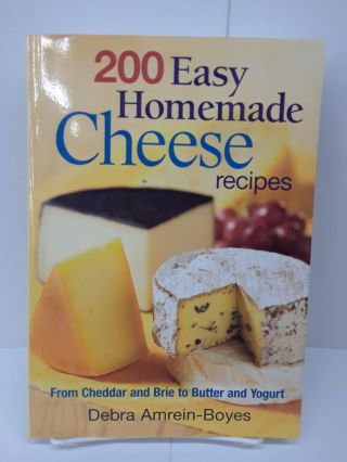 200 Easy Homemade Cheese Recipes: From Cheddar and Brie to Butter and Yogurt. Debra Amrein-Boyes