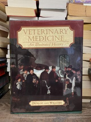 Veterinary Medicine: An Illustrated History. Robert H. Dunlop, David J. Williams
