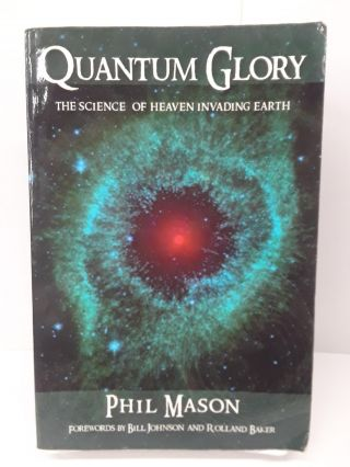 QUANTUM GLORY: The Science Of Heaven Invading Earth. Phil Mason