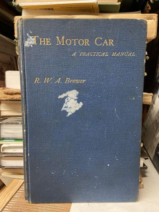 The Motor Car: A Practical Manual. Robert W. A. Brewer
