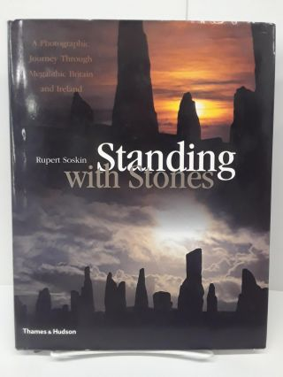 Standing with Stones: A Photographic Journey through Megalithic Britain and Ireland. Robert Soskin