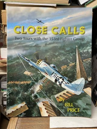 Close Calls: Two Tours with the 353rd Fighter Group. Bill Price