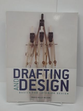 Drafting and Design: Basics for Interior Design. Travis Wilson