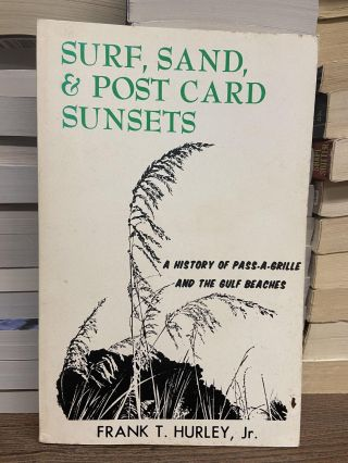 Surf, Sand & Post Card Sunsets: A History of Pass-A-Grille and the Gulf Beaches. Frank T. Hurley Jr
