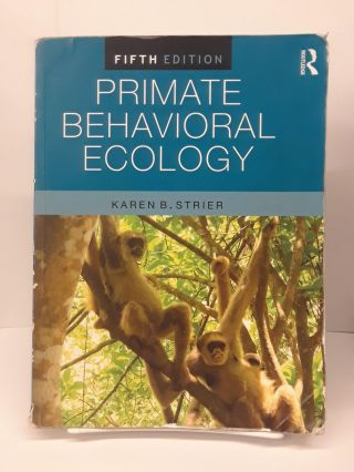 Primate Behavioral Ecology. Karen Strier