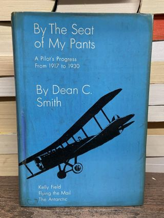By the Seat of My Pants: A Pilot's Progress From 1917 to 1930. Dean C. Smith