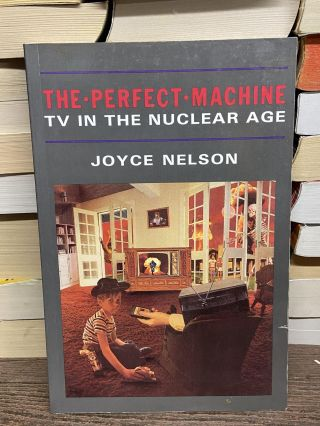 The Perfect Machine: TV in the Nuclear Age. Joyce Nelson