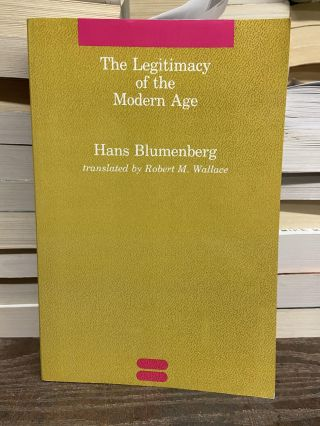 The Legitimacy of the Modern Age. Hans Blumenberg