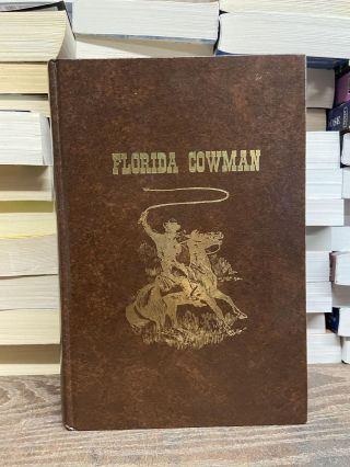 Florida Cowman, A History of Florida Cattle Raising. Joe A. Akerman