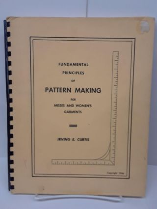 Fundamental Principles of Pattern Making for Misses and Women's Garments. Irving Curtis