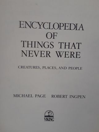 Encyclopedia of Things That Never Were: Creastures, Places, and People. Michael Page