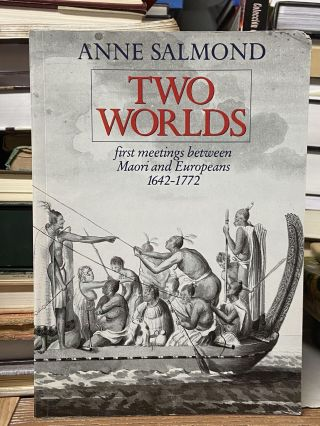Two Worlds: First Meetings Between Maori and Europeans, 1642™1772. Anne Salmond