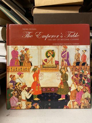 The Emperor's Table: The Art of Mughal Cuisine. Salma Husain