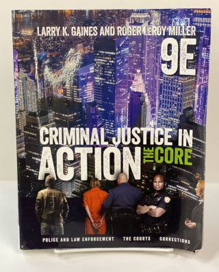 Criminal Justice in Action: The Core. Larry K. Gaines