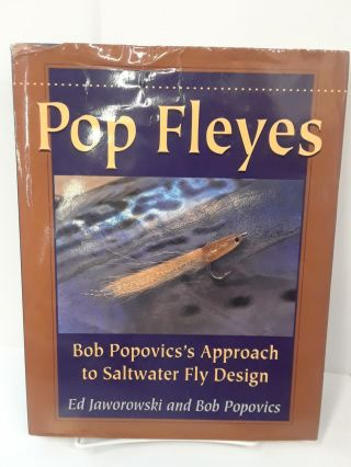 Pop Fleyes: Bob Popovics's Approach to Saltwater Fly Design. Ed Jaworowski