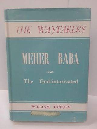 The Wayfarers: An Account of the Work of Meher Baba with the God-intoxicated, and also with...