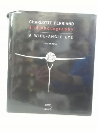 Charlotte Perriand and Photography: A Wide-Angle Eye. Jacques Barsac