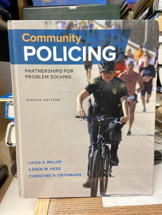 Community Policing, Eighth Edition. Linda S. Miller, Karen M. Hess, Christine H. Orthmann