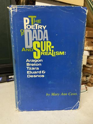 The Poetry of Dada and Surrealism: Aragon, Breton, Tzara, Eluard & Desnos. Mary Ann Caws
