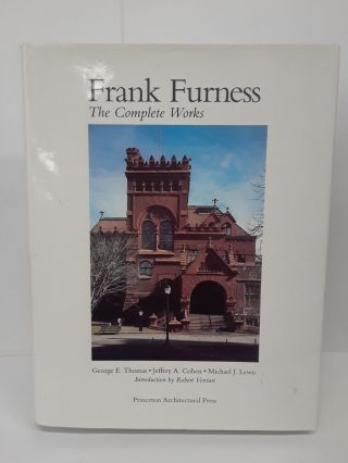 Frank Furness: The Complete Works. George Thomas