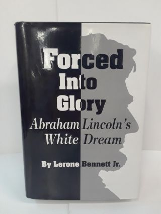 Forced into Glory: Abraham Lincoln's White Dream. Lerone Bennett