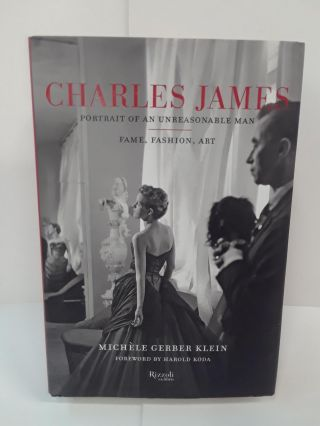 Charles James: Portrait of an Unreasonable Man: Fame, Fashion, Art. Michele Klein