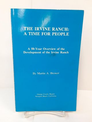 The Irvine Ranch: A Time For People, A 50-year Overview of the Development of the Irvine Ranch....