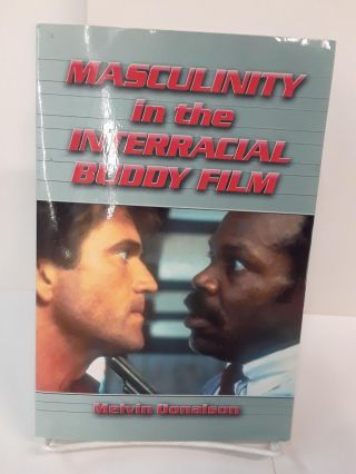 Masculinity in the Interracial Buddy Film. Melvin Donalson