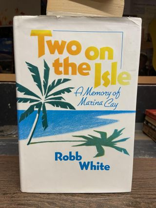 Two on the Isle: A Memory of Marina Cay. Robb White