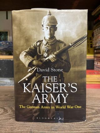 The Kaiser's Army: The German Army in World War One. David Stone
