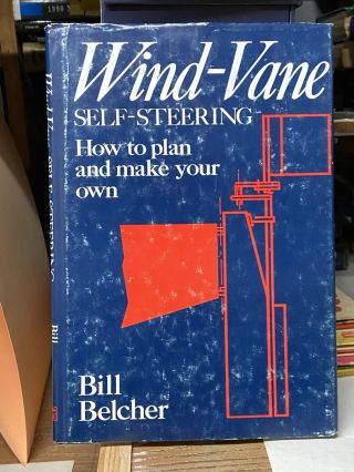 Wind-Vane Self-Steering: How to Plan and Make Your Own. Bill Belcher