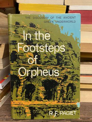 In the Footsteps of Orpheus: The Discovery of the Ancient Greek Underworld. R. F. Paget