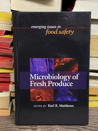 Microbiology of Fresh Produce- Emerging Issues in Food Safety. Karl R. Matthews