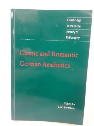 Classic and Romantic German Aesthetics. J. M. Bernstien