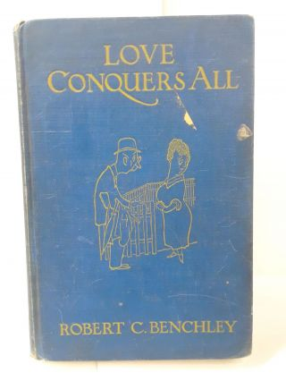 Love Conquers All. Robert Benchley