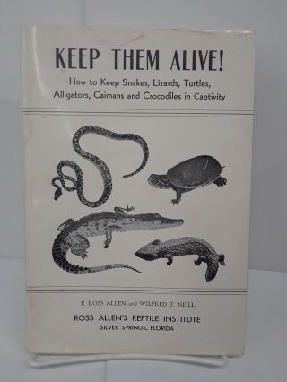 Keep Them Alive! How to Keep Snakes, Lizards, Turtles, Alligators, Caimans and Crocodiles in...