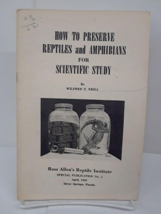 How to Preserve Reptiles and Amphibians for Scientific Study. Wilfred Neill