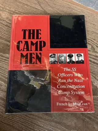 The Camp Men: The SS Officers Who Ran the Nazi Concentration Camp System. French L. MacLean