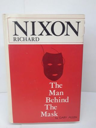 Richard Nixon: The Man Behind the Mask. Gary Allen