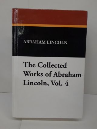 The Collected Works of Abraham Lincoln, Vol. 4. Abraham Lincoln