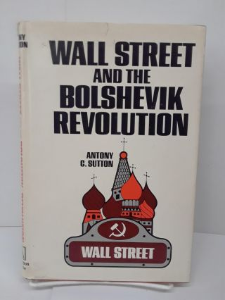 Wall Street and the Bolshevik Revolution. Anthony Sutton