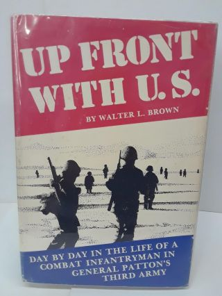 Up Front With U S: Day by Day in the Life of a Combat Infantryman in General Pattons Third Army....