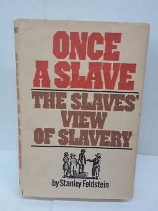 Once A Slave: The Slaves View of Slavery. Stanley Feldstein
