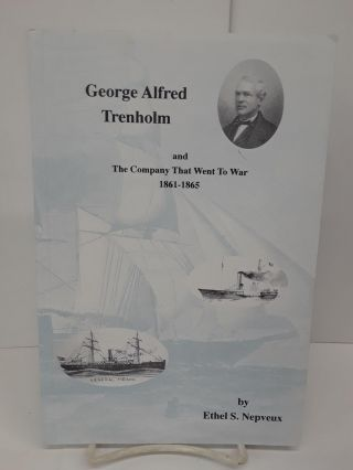 George Alfred Trenholm and the Company That Went to War 1861-1865. Ethel Nepveux