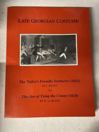 Late Georgian Costume: The Tailor's Friendly Instructor and The Art of Tying the Cravat. J....