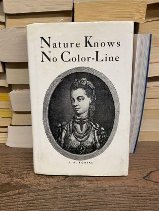 Nature Know No Color-Line: Research into the Negro Ancestry in the White Race. J. A. Rogers