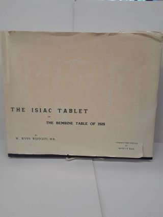 The Isiac Tablet; Or the Bembine Table of Isis. W. Wynn Westcott